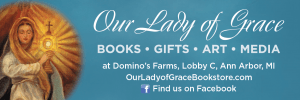 Our Lady of Grace Bookstore, Books, Gifts, Art, media, at Domino's Farms, Lobby C, Ann Arbor, Michigan, ourladyofgracebookstore.com, find us on Facebook