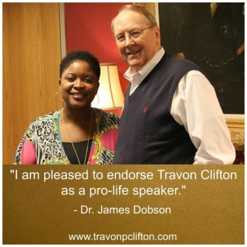 """I am please to endorse Travon Clifton as a pro-life speaker."" Dr. James Dobson, www.travonpclifton.com"